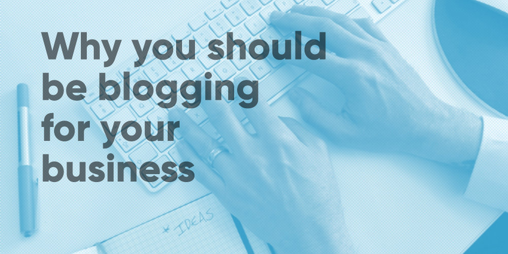 Why you should be blogging for your business.jpg
