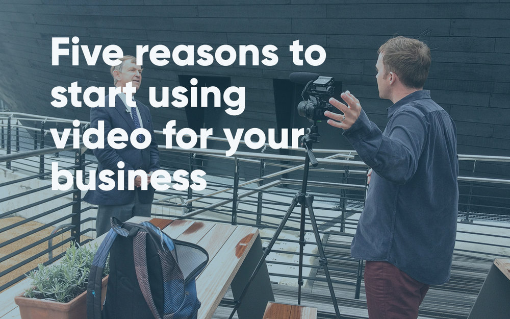 Five reasons to start using video for your business