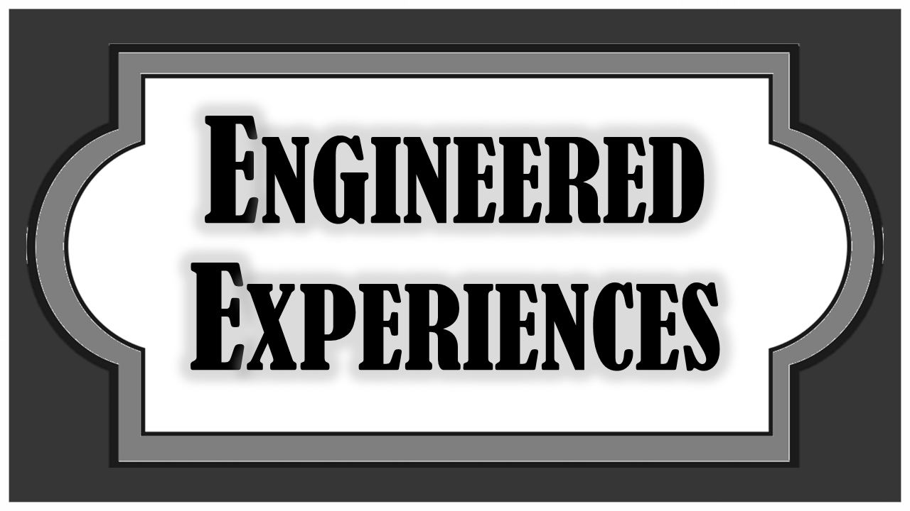 Engineered Experiences