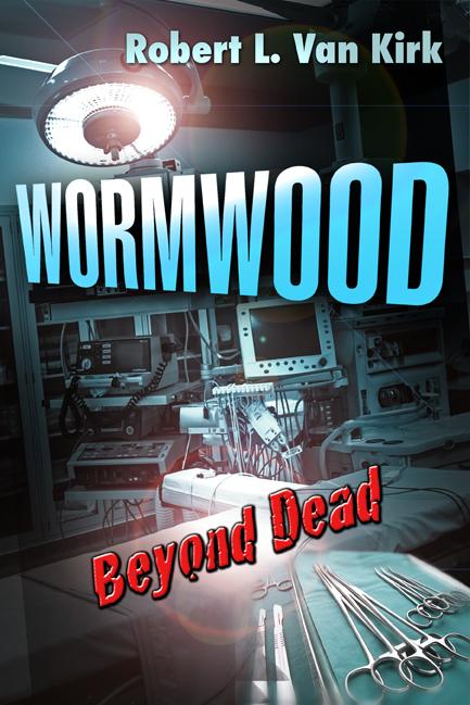 Wormwood Beyond Dead by Robert L. Van Kirk