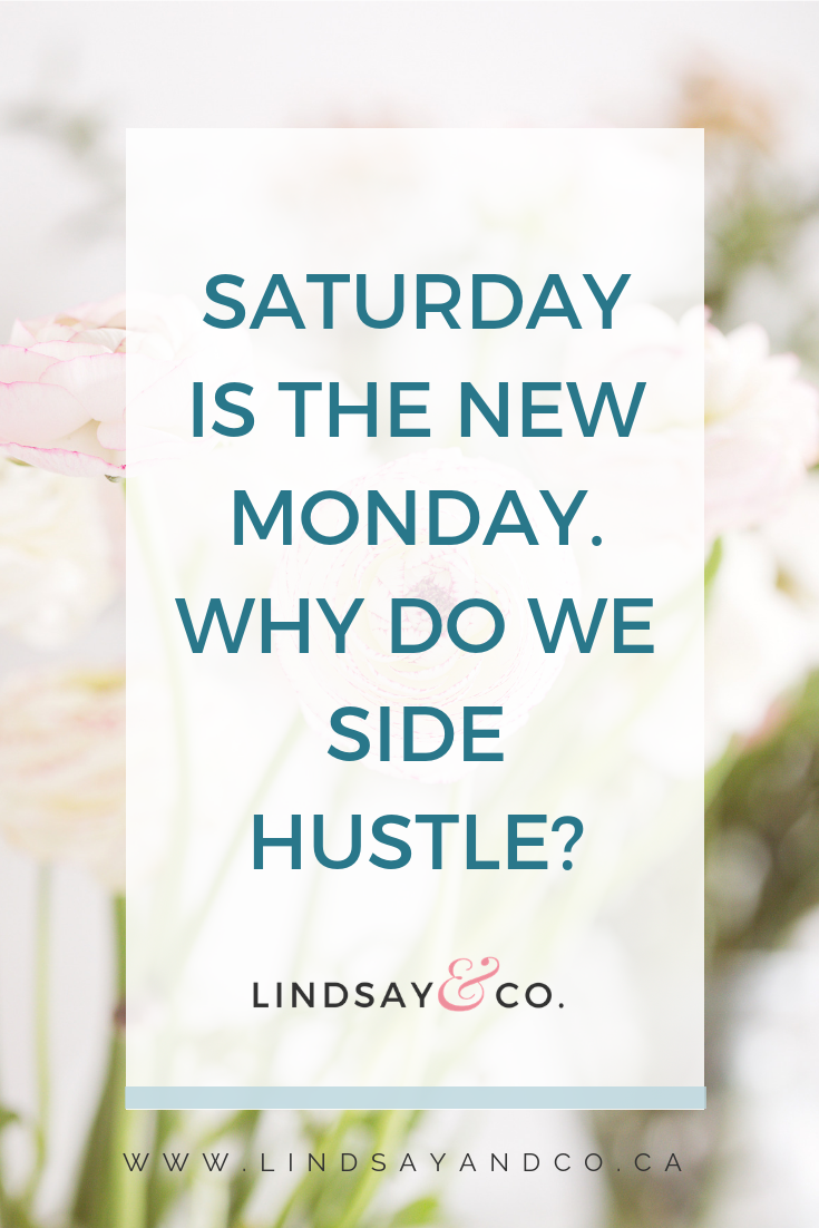 Saturday is the New Monday for side hustlers! Musings on why we do what we do.