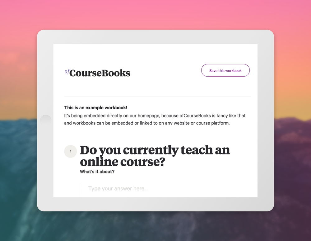 ofcoursebooks - $400 value - OfCourseBooks lets you create branded and embeddable workbooks that help your online course students learn faster and become more engaged with your material. They can also be used for client onboarding and embeddable note taking!