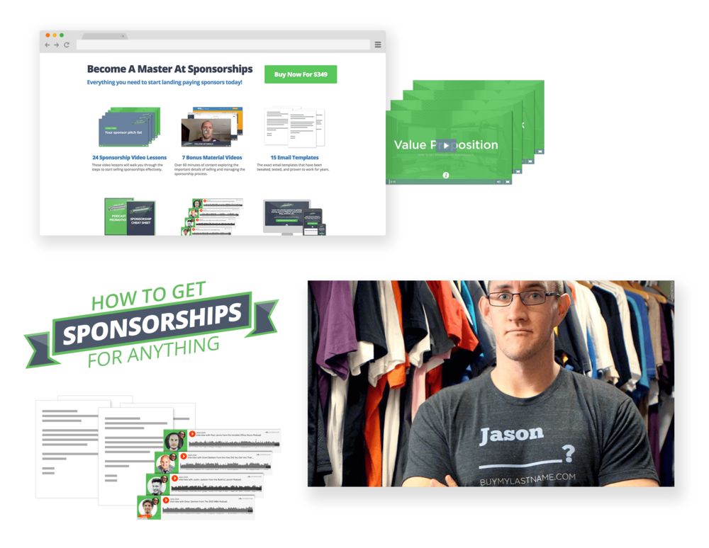 how to get sponsorships for anything - $497 value - After years of making moolah off of sponsorships, Jason wanted to teach the world to do the same. Wanna make cash off your blog or event or course or anything? This in-depth course shows you exactly how. (Includes 12+ hours of video lessons that don't suck!)