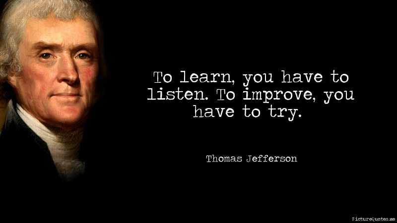 thomas_jefferson_quote_to_learn_you_have_to_listen_to_improve_you_have_to_try_5380.jpg
