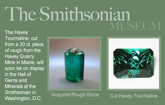 "Coming soon to the ""Hall of Gems and Minerals"" at the Smithsonian Nation National History Museum in Washington, DC, the Havey Tourmaline showcases Larry Woods' master stone cutting skills."