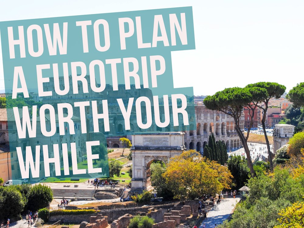 How to Plan a Eurotrip Worth Your While
