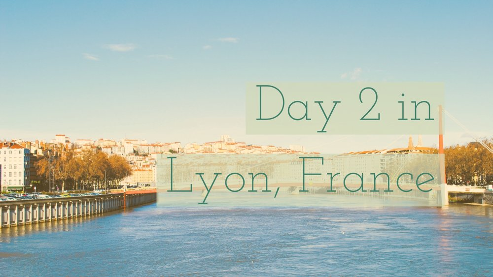 Day 2 in Lyon, France