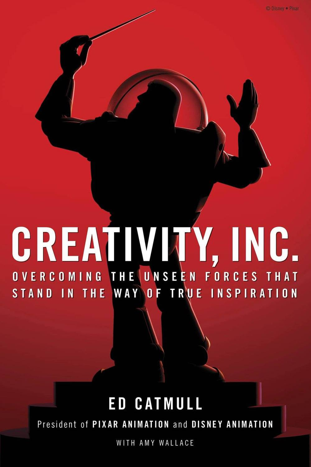 Creativity, Inc: Overcoming the Unseen Forces That Stand in the Way of True Inspiration