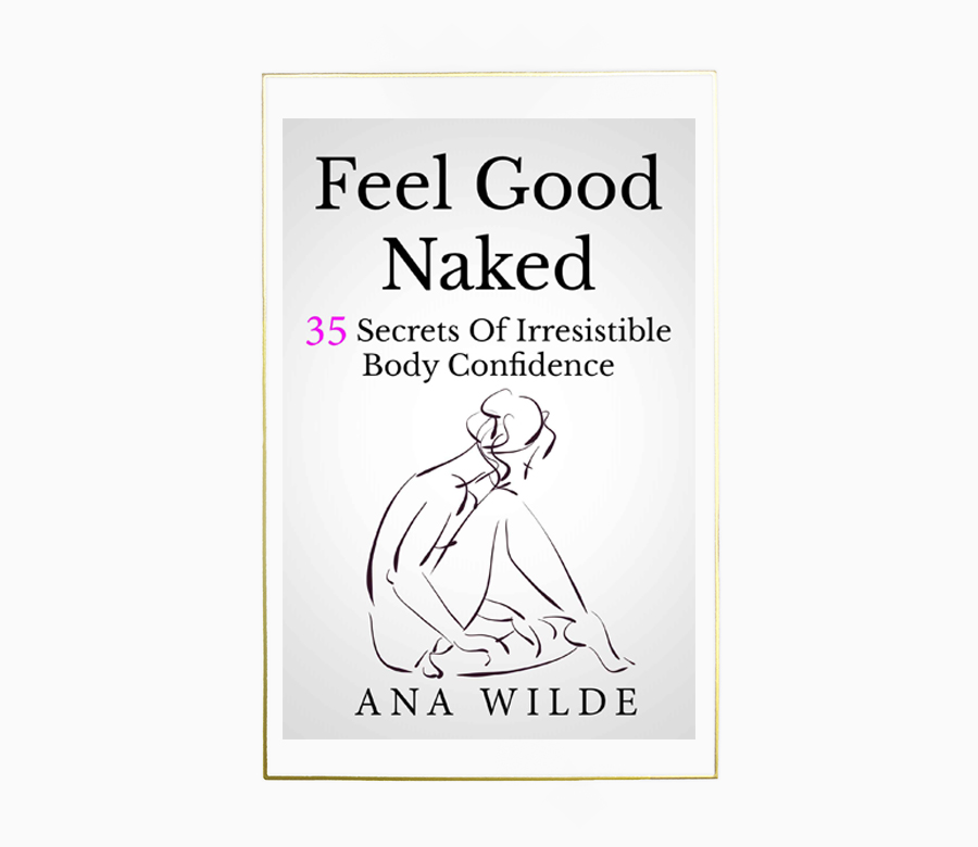 - There are many books on how to look good naked. There's even a TV show that seems to focus (ironically) on how to look better in clothes. However, the advice in most of the books focuses on diet and exercise to help you get in shape and tone up. This book is different. Even if your body doesn't change at all, Ana's book is determined to help you find your body confidence. She implements 35 practical strategies for making you feel great about your body even in situations where you feel most vulnerable. Every woman deserves to feel good naked! Each strategy in this book is powerful and brings you one step closer to being the most confident in your own skin.