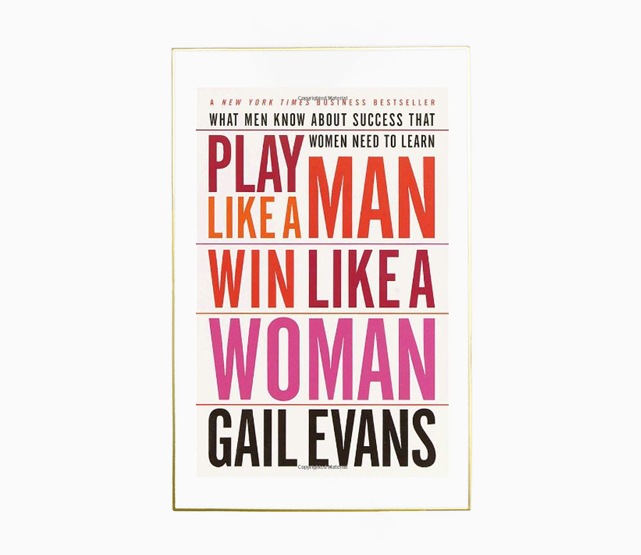 - An honest and practical handbook that reveals important insights into relationships between men, women and work, Play Like a Man, Win Like a Woman, is a must-read for every woman who wants to leverage her power in the workplace. Sharing with humor and candor her years of lessons from corporate life, Gail Evans gives readers practical tools for making the right decisions at work.