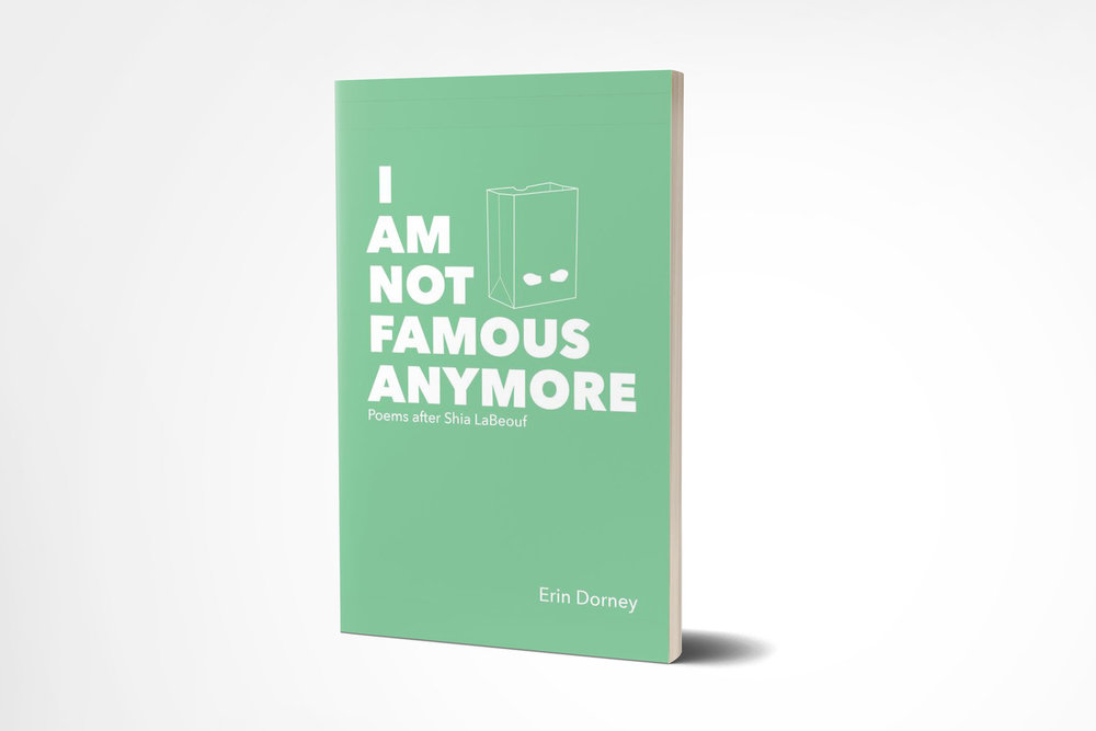 I Am Not Famous Anymore: Poems after Shia LaBeouf by Erin Dorney