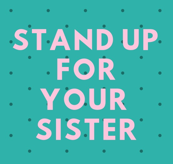 Stand Up For Your Sister