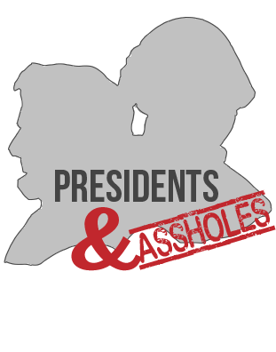 Presidents and Assholes