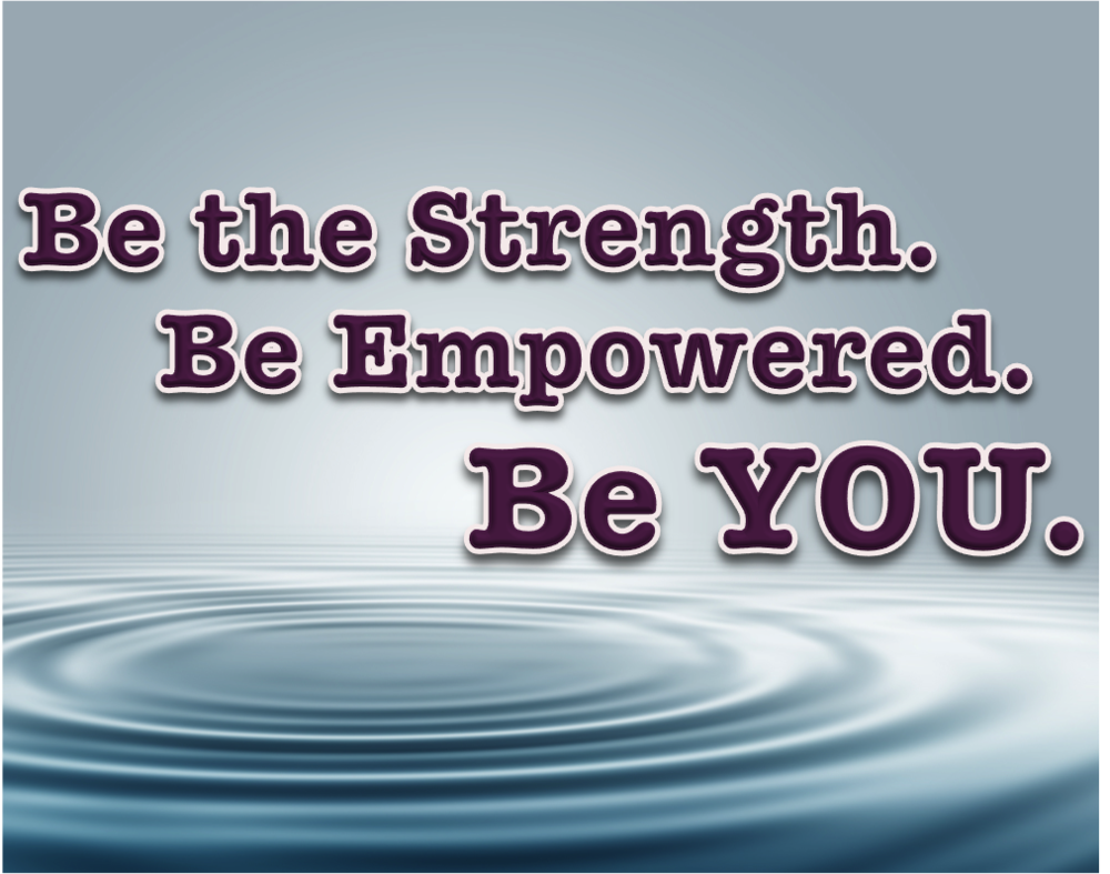 Be strength,empowered,you.png