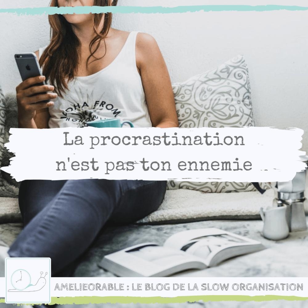 Pourquoi la procrastination n'est pas une ennemie ?