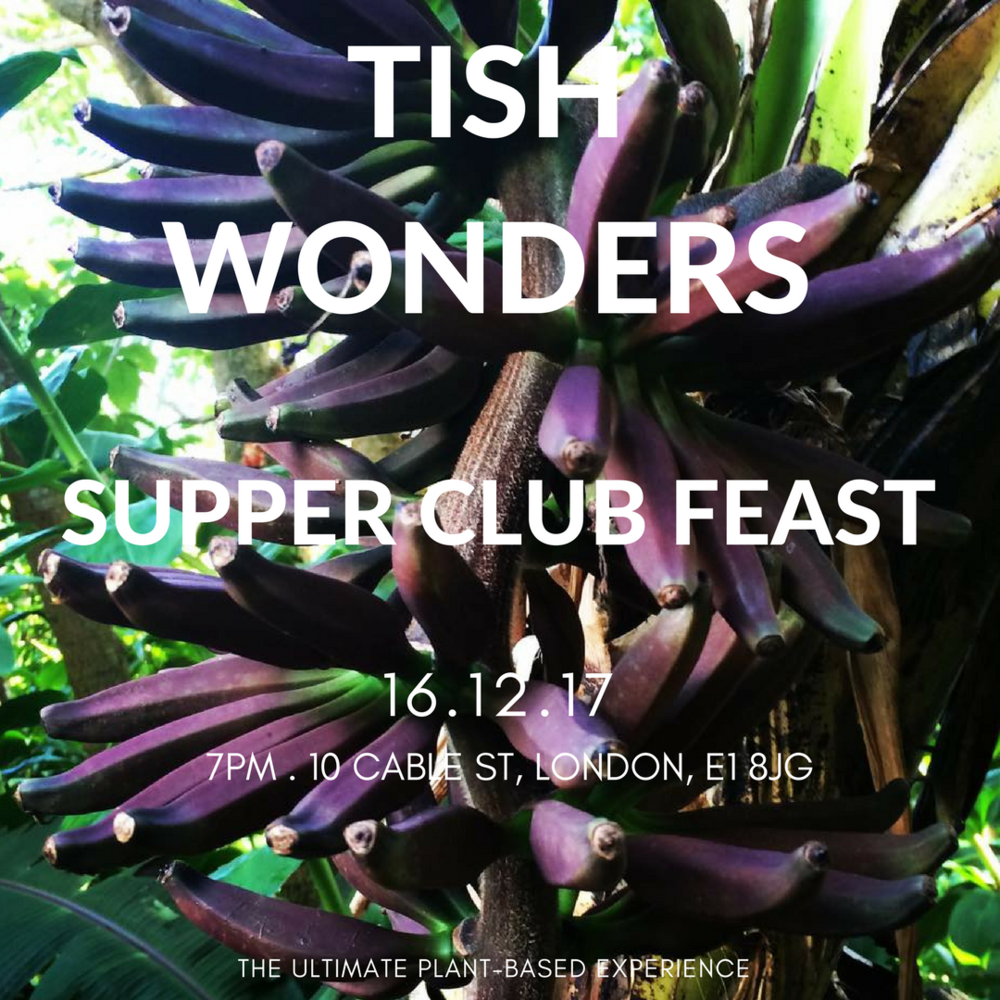 Get ready to join  Tish Wonders  for her ultimate plant-based supper club feast on  Saturday 18th November  taking place at 10 Cable St, a beautiful East London location.  Tish has added an extra supper club date for all who missed out on getting a ticket for her November date. Come a join Tish for her ultimate plant-based supper club feast on Saturday 16th December taking place at 10 Cable St, a beautiful East London location.  Tish will host a 3 course supper club feast. Expect incredible, delectable and warming dishes all cooked by Tish using the finest quality ingredients (organic and seasonal where possible).  Tish will be serving up some of her favourite dishes from her Ebook plus lots more culinary surprises. Think a selection of flavourful & warming one-pot plant-based dishes enjoyed in a relaxed and atmospheric environment.