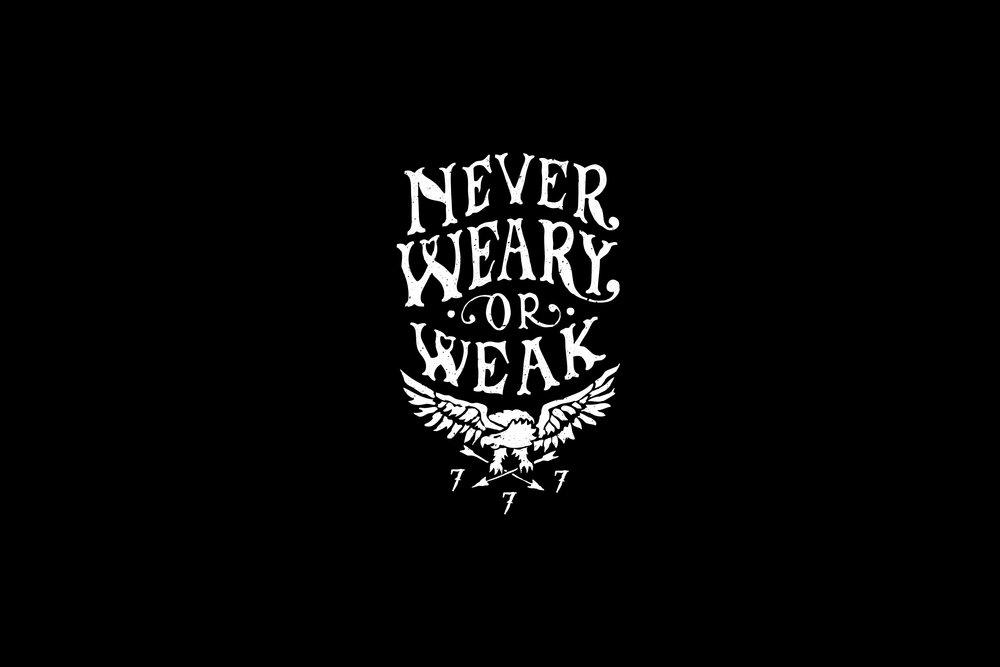 —NEVER WEARY OR WEAK -