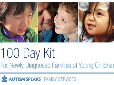 - The Autism Speaks 100 Day Kit for Newly Diagnosed Families of Young Children was created specifically for families of children ages 4 and under to make the best possible use of the 100 days following their child's diagnosis of autism.