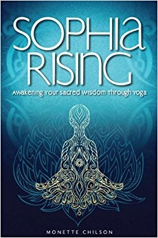 Sophia Rising: Awakening Your Sacred Wisdom Through Yoga  by Monette Chilson  ISBN 978-1-936474-22-6 Published by Bright Sky Press (2013)