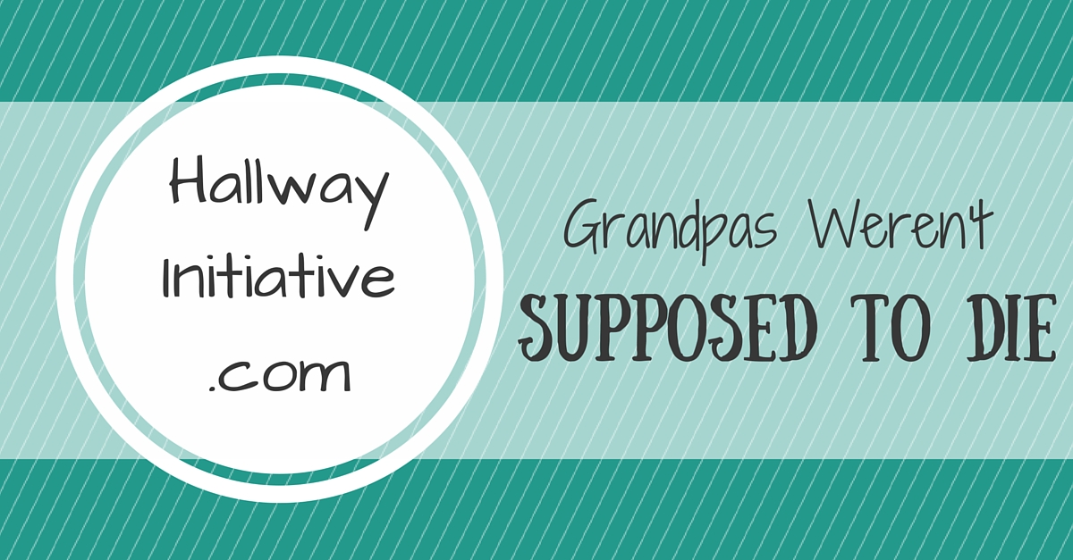 Grandpas weren't supposed to die
