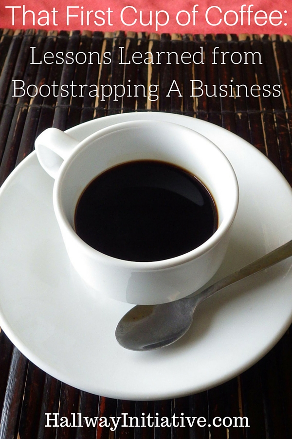 That first cup of coffee: lessons learned from bootstrapping a business