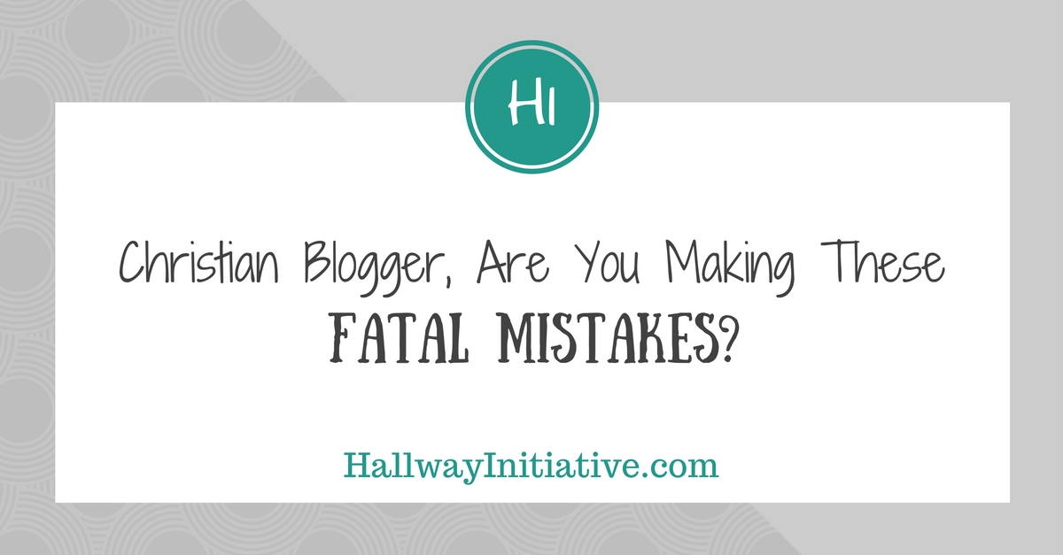 Christian blogger, are you making these fatal mistakes?