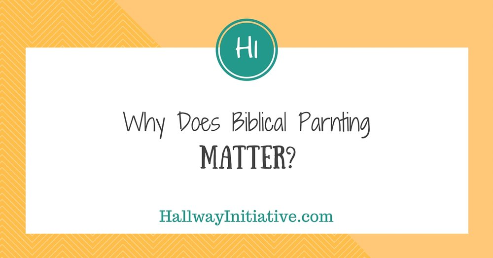 Why does Biblical parenting matter?