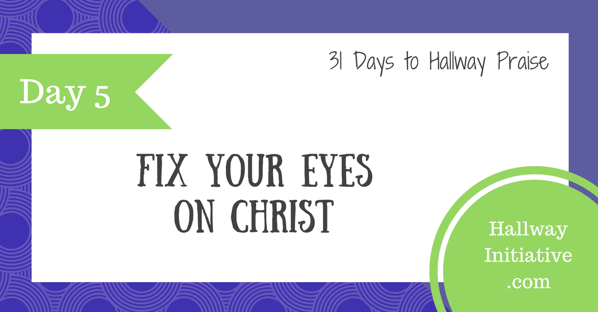 Day 5: fix your eyes on Christ