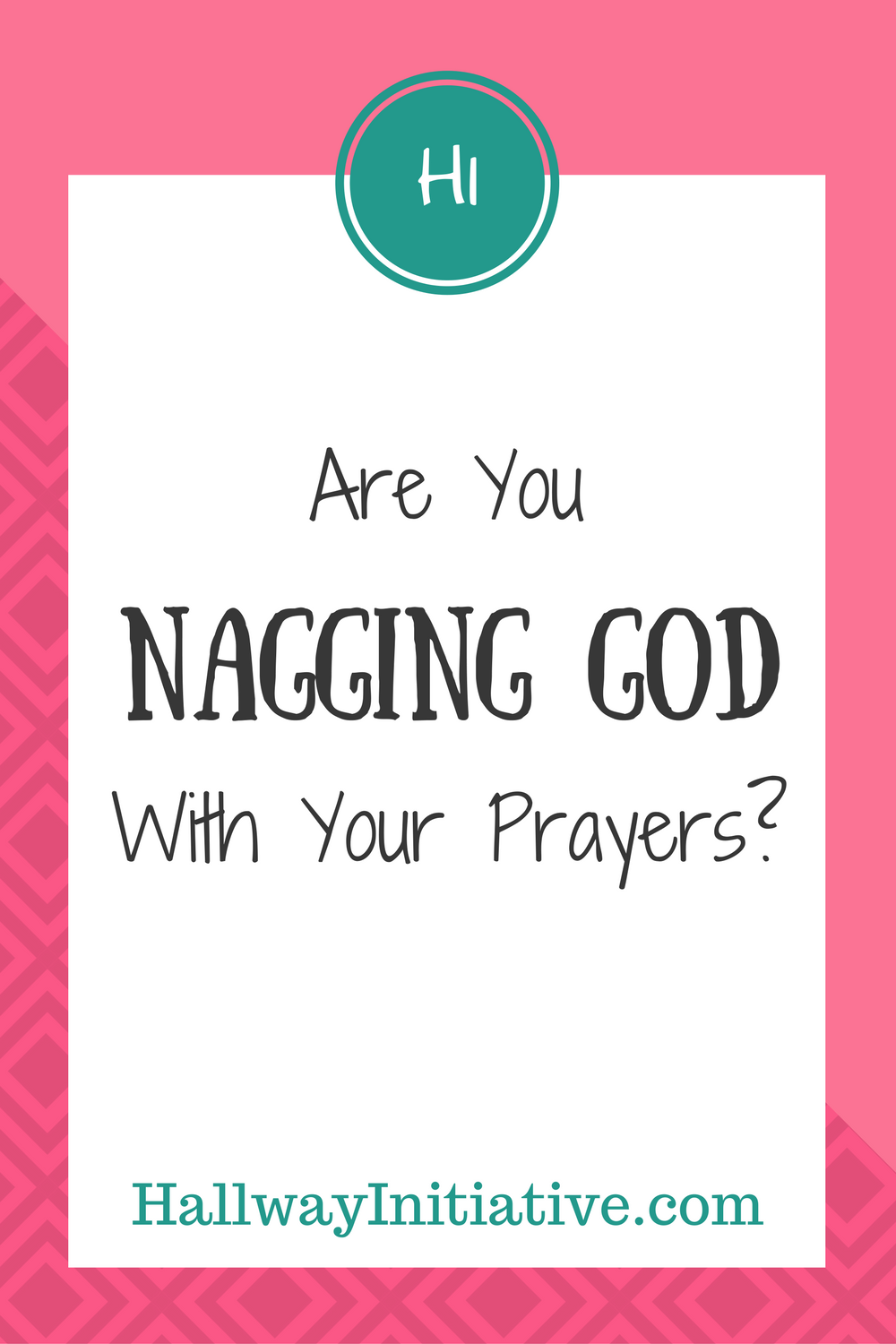 are you nagging God with your prayers?
