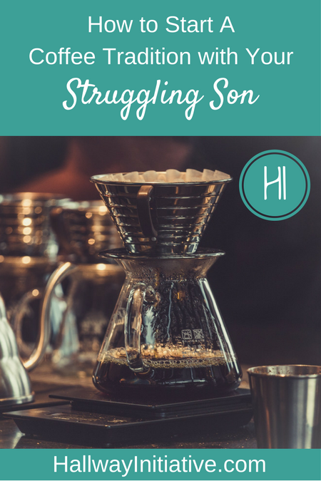 how to start a coffee tradition with your struggling son