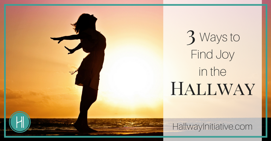 3 Ways to Find Joy in the Hallway