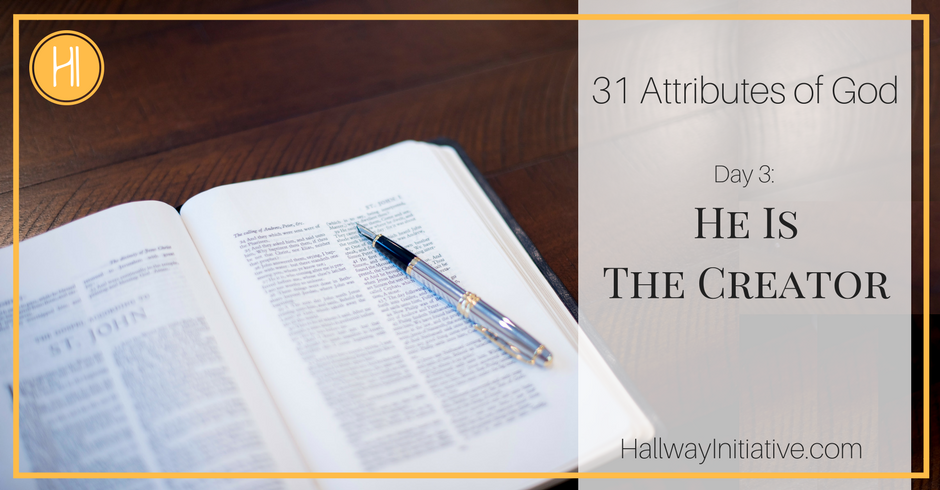 31 Attributes of God:  He is the Creator