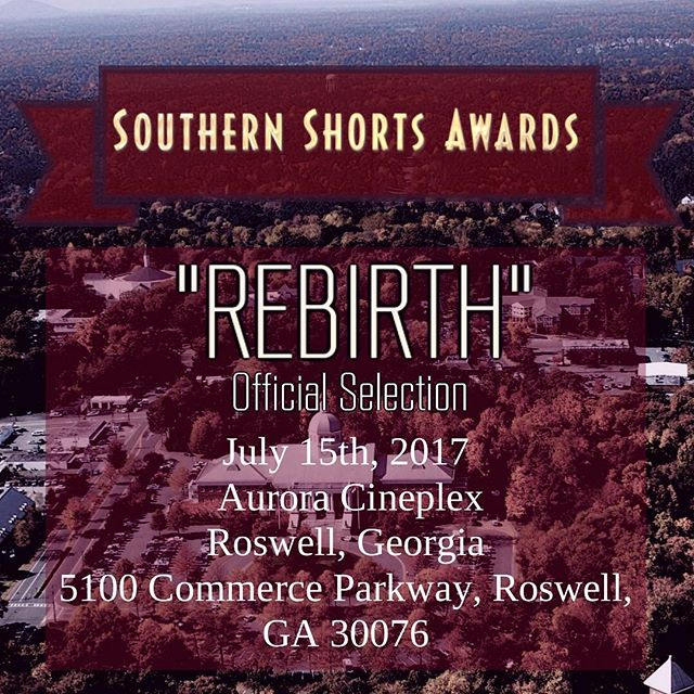 So excited to say that Rebirth has been selected to screen at the Southern Shorts Awards in Roswell, Georgia on July 15th, 2017! We are grateful for the chance to be heading to the South this Friday to take part in this great festival. If you are interested in attending please contact us for tickets! Thank you for your support! 🎥🎬 #SSA #RebirthFilm