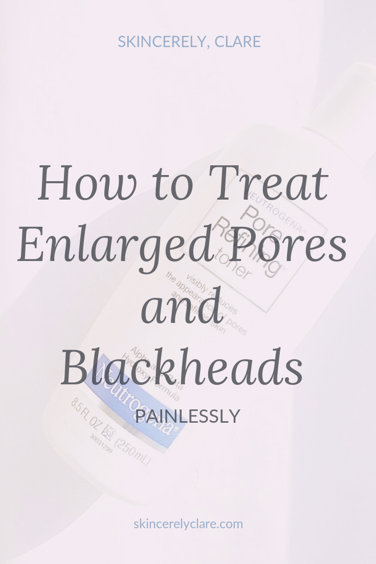 how to treat large pores and remove blackheads