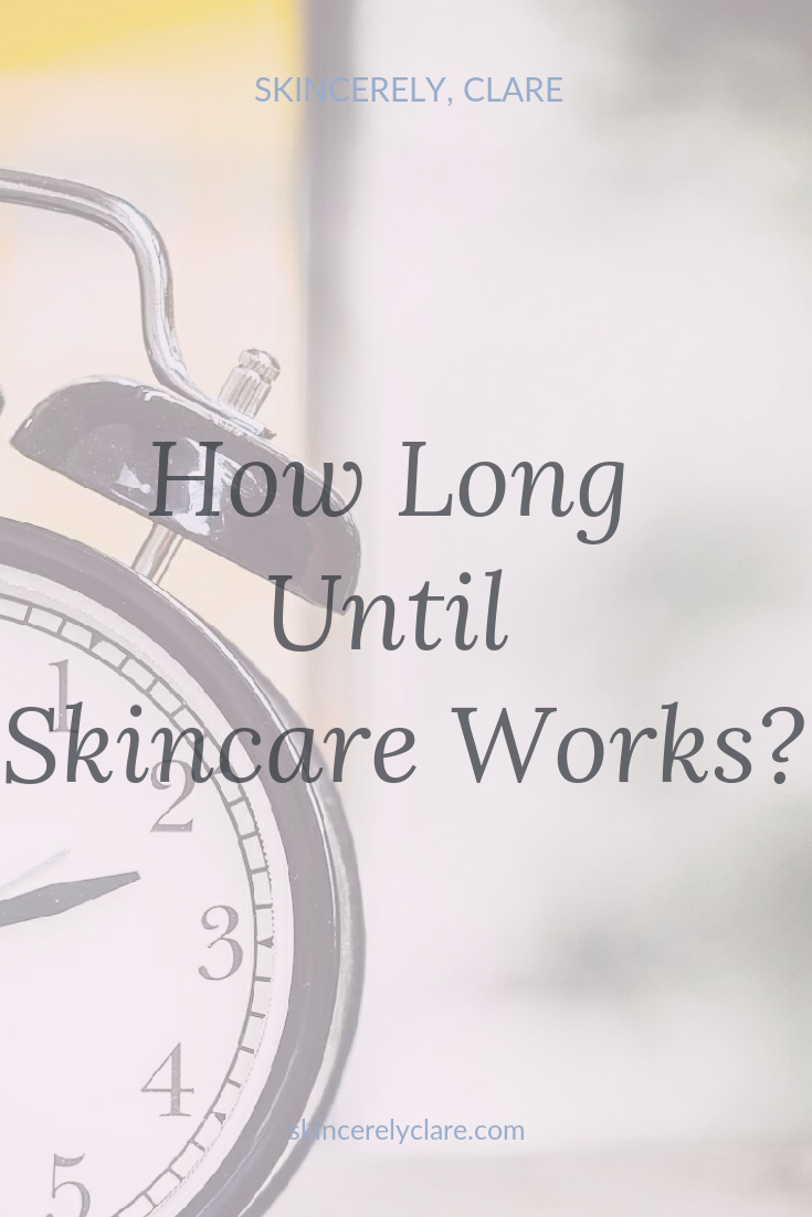 how long until skincare works