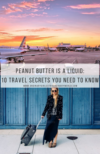 Peanut Butter is a Liquid: 10 Travel Tips and Secrets that you need to know