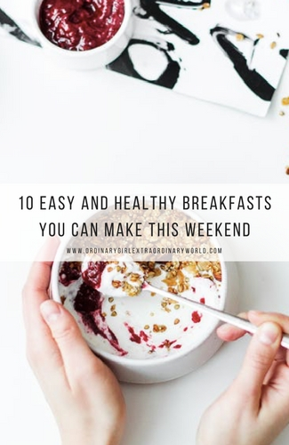 10 Easy and Healthy Breakfasts You Can Make This Weekend