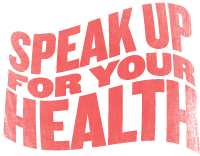 Speak up for Your Health