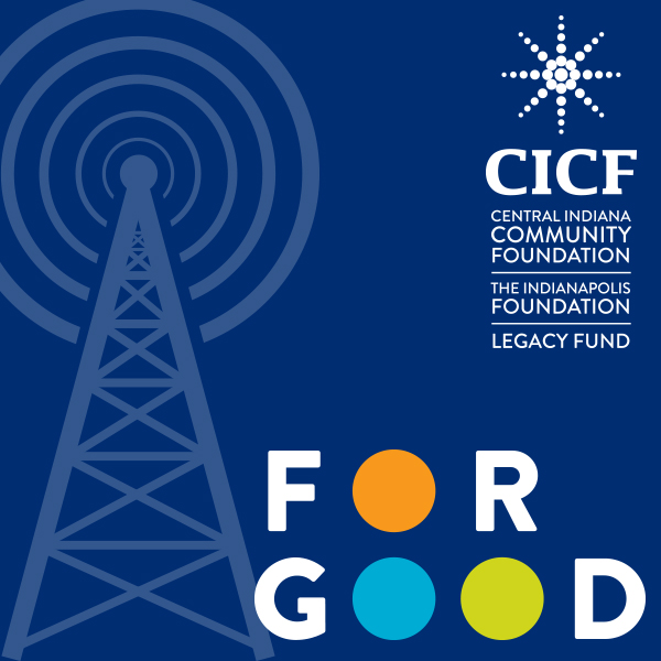 For Good by Central Indiana Community Foundation - Biweekly Thursdays at noonFor Good highlights stories about passion, purpose and progress in Marion and Hamilton counties and is created by Central Indiana Community Foundation (CICF) in partnership with WFYI Public Media. Previous episodes here.