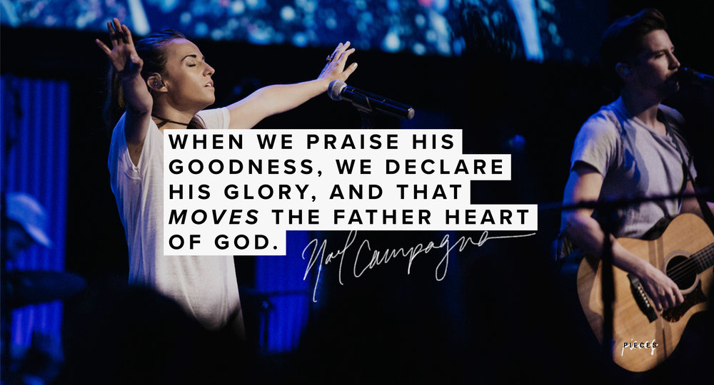 """""""When we praise His goodness, we declare His glory and that moves the Father heart of God."""" Noel Campagna 