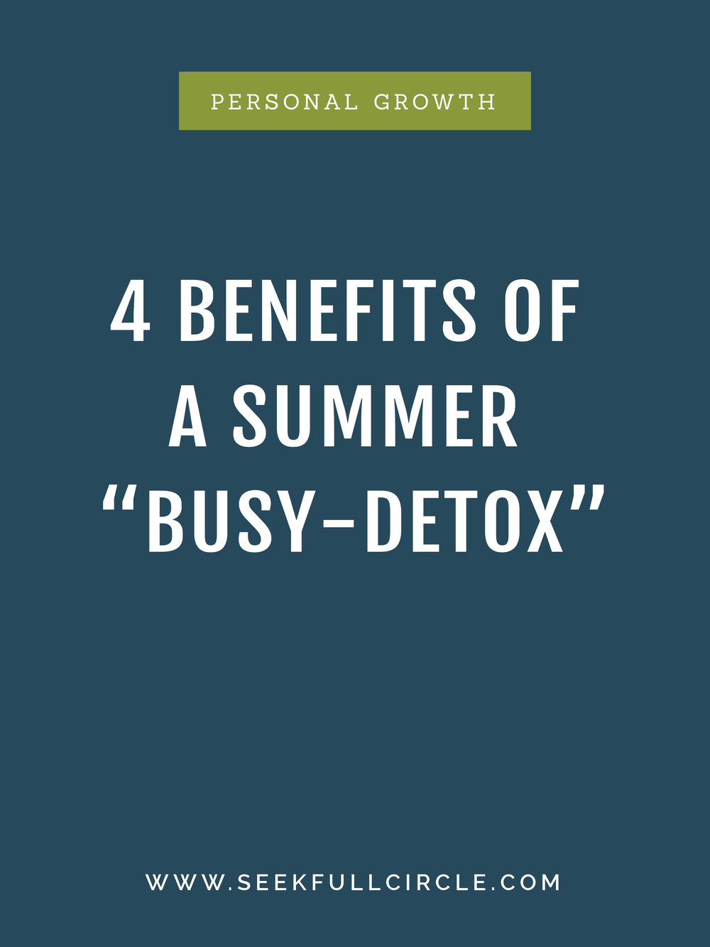 4 Benefits of a Summer Busy-Detox