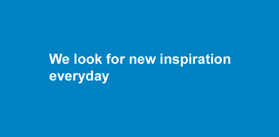 "text that says, ""We look for new inspiration everyday"""