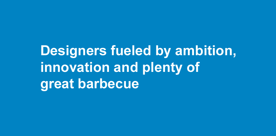 "text that says, ""Designers fueled by ambition, innovation and plenty of great barbecue"""