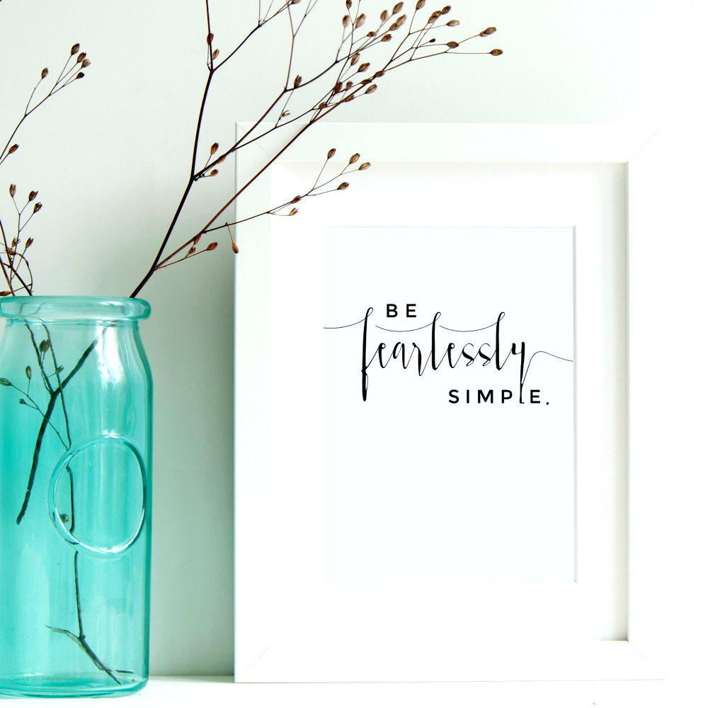 Be Fearlessly Simple {SMPL+FREE Printable}