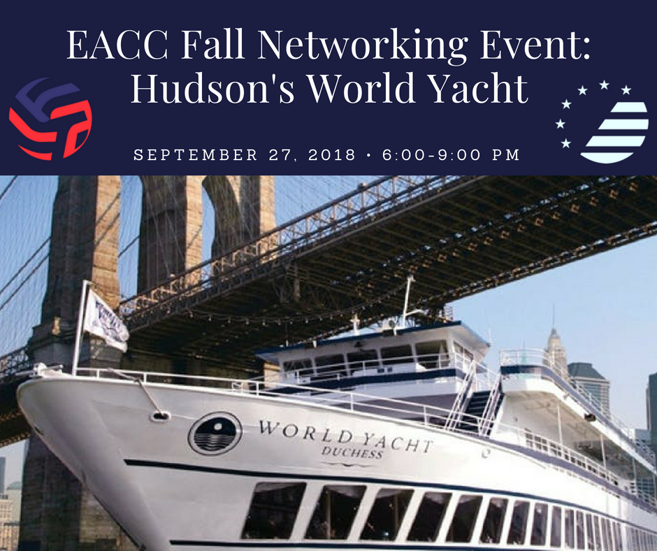 DESCRIPTION  It's that time of year again! The European American Chambers of Commerce (EACC) Fall Networking Boat Cruise is coming up on September 27th. Join us and 350 professionals from all across Europe for a breathtaking sunset networking cruise on the Hudson River. Get your tickets now for this prime networking opportunity where you will enjoy a buffet dinner, an open bar and spectacular views while mingling with international executives.   Time:  Thursday, September 27, 2018   Program:  6:00 pm EST: Registration 6:30 pm EST (sharp): Set Sail around NY Harbor 9:00 pm EST (sharp): Return to Pier 81   Location:  The Hudson's World Yacht, World Yacht Marina Pier 81 West 41st Street at the Hudson River. New York, NY 10036   Tickets: FACC Members $90 Non-Members $130