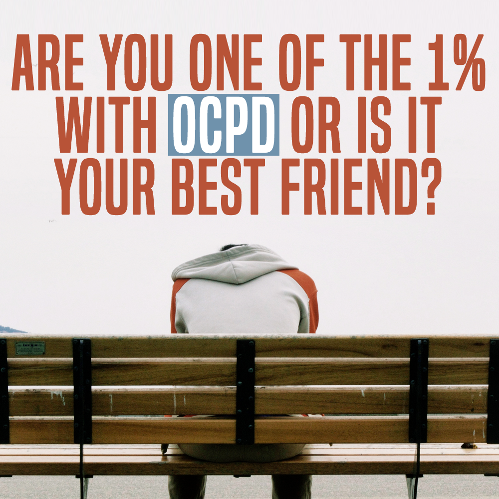 Episode 2: Are You One Of The 1% With OCPD Or Is It Your