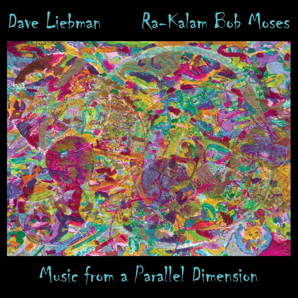 MUSIC FROM A PARALLEL DIMENSION    Compact Disc -    E-mail your order     Digital Downloads -    Amazon    -    iTunes     Release date - 2014    Label - Ra Kalam Records    Dave Liebman - Tenor and soprano saxophones, dudek, piano    Ra Kalam - Drums, tympani, djembe, gongs, piano     SAMPLE