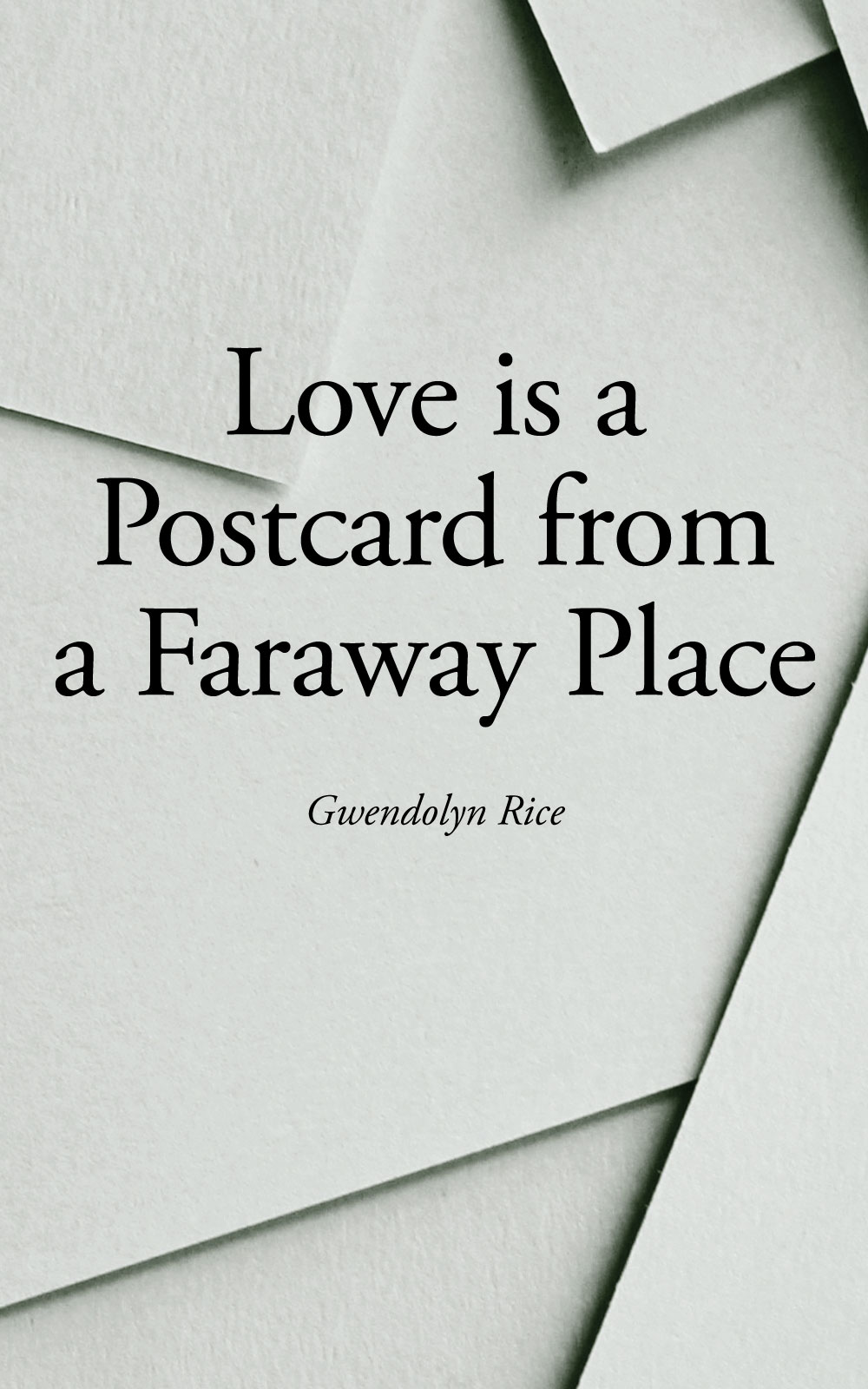 Black And White Postcard From >> Love Is A Postcard From A Faraway Place Gwendolyn Rice