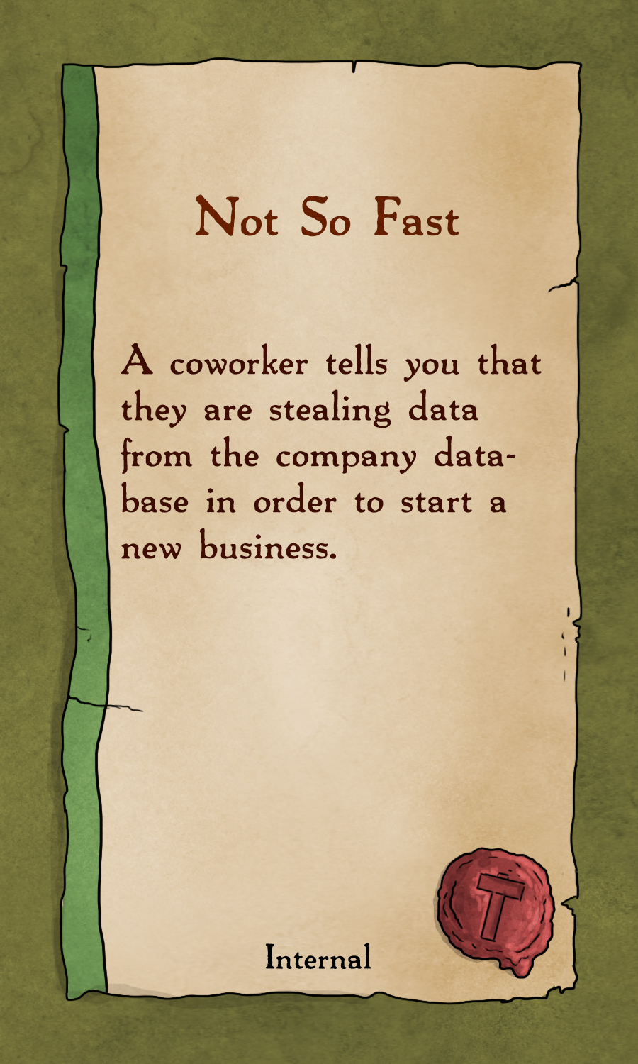 Event Cards:    Of the hundreds of Event cards included in the game, ones like this test your recruiters knowledge of company policy and the right procedure to follow. How would you handle this situation?