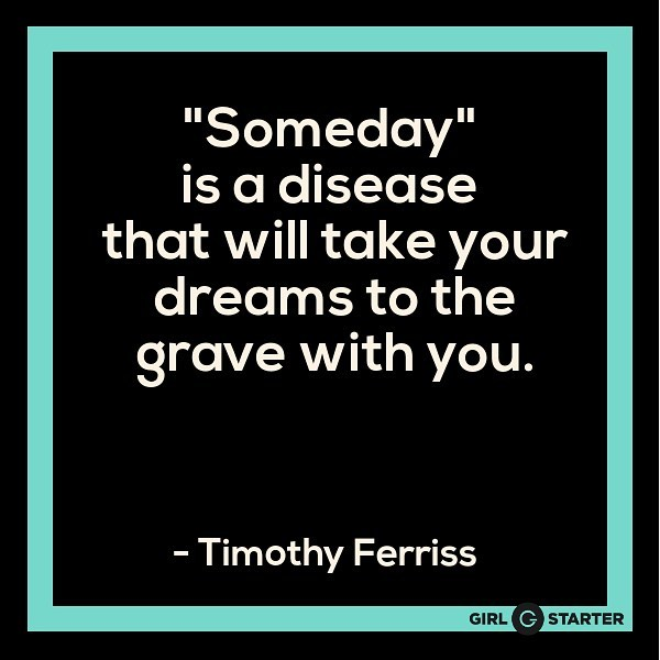 Don't wait! Act now! - I know I sound like an informercial but @timferriss has some real wisdom with this quote. . #goals #dreams #entrepreneur #startit #girlstarter